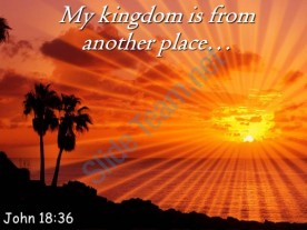 john_18_36_my_kingdom_is_from_another_place_powerpoint_church_sermon_Slide01